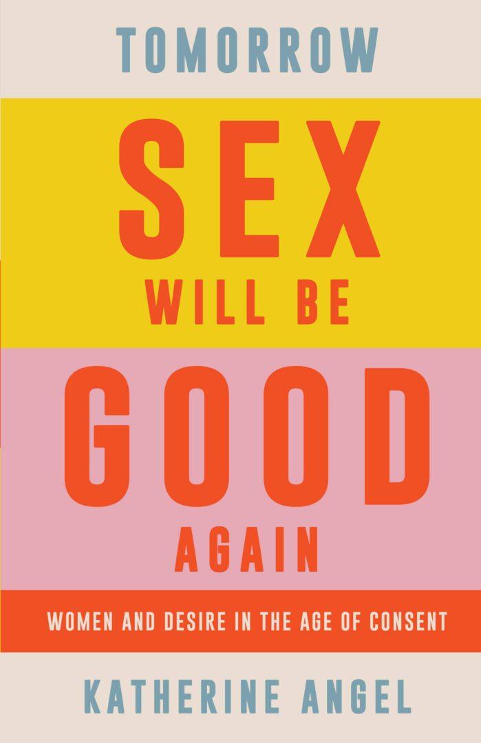 Tomorrow Sex will be good Again, Katherine Angel
